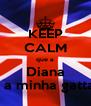 KEEP CALM que a  Diana é a minha gatta  - Personalised Poster A4 size