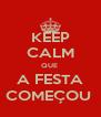 KEEP CALM QUE  A FESTA COMEÇOU  - Personalised Poster A4 size