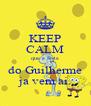 KEEP CALM que a festa do Guilherme ja vem ai. - Personalised Poster A4 size