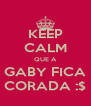KEEP CALM QUE A GABY FICA CORADA :$ - Personalised Poster A4 size