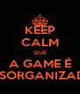 KEEP CALM QUE A GAME É DESORGANIZADA - Personalised Poster A4 size