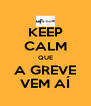 KEEP CALM QUE A GREVE VEM AÍ - Personalised Poster A4 size