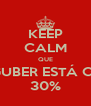 KEEP CALM QUE A GUBER ESTÁ COM 30% - Personalised Poster A4 size