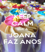 KEEP CALM QUE A JOANA FAZ ANOS - Personalised Poster A4 size