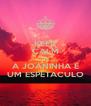 KEEP CALM QUE A JOANINHA É UM ESPETACULO - Personalised Poster A4 size