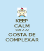 KEEP CALM QUE A JU GOSTA DE COMPLEXAR - Personalised Poster A4 size