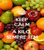 KEEP CALM QUE  A KILO  SEMPRE TEM - Personalised Poster A4 size
