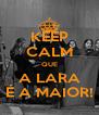 KEEP CALM QUE A LARA É A MAIOR! - Personalised Poster A4 size