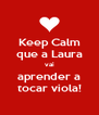 Keep Calm que a Laura vai aprender a tocar viola! - Personalised Poster A4 size