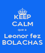 KEEP CALM que a Leonor fez BOLACHAS - Personalised Poster A4 size