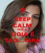 KEEP CALM QUE A LIGIA É TAO...GIRA - Personalised Poster A4 size