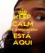 KEEP CALM QUE A MADALENA ESTÁ AQUI - Personalised Poster A4 size