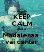 KEEP CALM que a Madalenaa  vai cantar - Personalised Poster A4 size