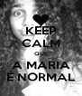 KEEP CALM QUE A MARIA É NORMAL - Personalised Poster A4 size
