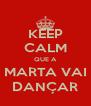KEEP CALM QUE A MARTA VAI DANÇAR - Personalised Poster A4 size