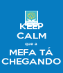 KEEP CALM que a MEFA TÁ CHEGANDO - Personalised Poster A4 size