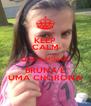 KEEP CALM QUE A MINHA BRUNA É UMA CHORONA - Personalised Poster A4 size