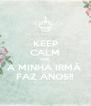 KEEP CALM QUE  A MINHA IRMÃ  FAZ ANOS!! - Personalised Poster A4 size