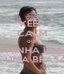 KEEP CALM QUE A MINHA IRMA É UMA BRASA - Personalised Poster A4 size