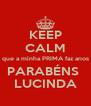 KEEP CALM que a minha PRIMA faz anos PARABÉNS  LUCINDA - Personalised Poster A4 size