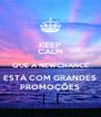 KEEP CALM QUE A NEWCHANCE ESTÁ COM GRANDES PROMOÇÕES - Personalised Poster A4 size