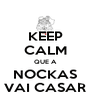KEEP CALM QUE A NOCKAS VAI CASAR - Personalised Poster A4 size