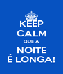 KEEP CALM QUE A NOITE É LONGA! - Personalised Poster A4 size