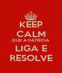 KEEP CALM QUE A PATRÍCIA LIGA E RESOLVE - Personalised Poster A4 size