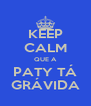 KEEP CALM QUE A PATY TÁ GRÁVIDA - Personalised Poster A4 size