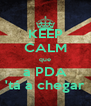 KEEP CALM que a PDA 'tá a chegar - Personalised Poster A4 size