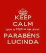 KEEP CALM que a PRIMA faz anos PARABÉNS  LUCINDA - Personalised Poster A4 size