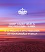 KEEP CALM QUE A  PROFESSORA ISABEL   É A MELHOR PROFESSORA DE EDUCAÇÃO FÍSICA - Personalised Poster A4 size