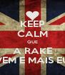 KEEP CALM QUE A RAKE VEM E MAIS EU - Personalised Poster A4 size