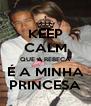 KEEP CALM QUE A REBECA É A MINHA PRINCESA - Personalised Poster A4 size