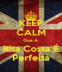 KEEP CALM Que A Rita Costa É Perfeita - Personalised Poster A4 size