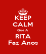 KEEP CALM Que A RITA Faz Anos - Personalised Poster A4 size