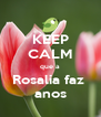 KEEP CALM que a Rosalia faz  anos - Personalised Poster A4 size