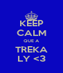 KEEP CALM QUE A TREKA LY <3 - Personalised Poster A4 size
