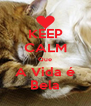 KEEP CALM Que A Vida é Bela - Personalised Poster A4 size