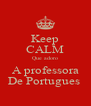 Keep CALM Que adoro A professora De Portugues  - Personalised Poster A4 size