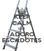 KEEP CALM QUE  ADORO ESCADOTES - Personalised Poster A4 size
