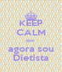 KEEP CALM que   agora sou  Dietista - Personalised Poster A4 size