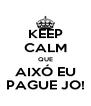 KEEP CALM QUE AIXÓ EU PAGUE JO! - Personalised Poster A4 size