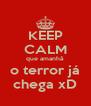 KEEP CALM que amanhâ o terror já chega xD - Personalised Poster A4 size