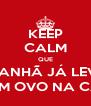 KEEP CALM QUE AMANHÃ JÁ LEVAS COM UM OVO NA CABEÇA - Personalised Poster A4 size