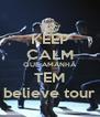 KEEP CALM QUE AMANHÃ TEM believe tour - Personalised Poster A4 size