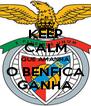 KEEP CALM QUE AMANHA O BENFICA GANHA - Personalised Poster A4 size
