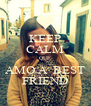 KEEP CALM QUE AMO A  BEST FRIEND - Personalised Poster A4 size