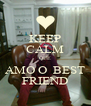 KEEP CALM QUE AMO O  BEST FRIEND - Personalised Poster A4 size