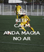 KEEP CALM QUE ANDA MAGIA NO AR - Personalised Poster A4 size